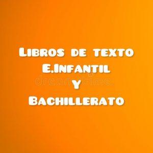 LIBROS DE TEXTO E. INFANTIL Y BACHILLERATO.